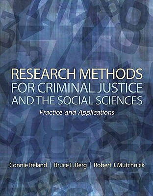 Research Methods for Criminal Justice and Social Sciences By Ireland, Connie/ Berg, Bruce L./ Mutchnick, Robert J.
